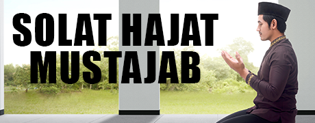 Post image for Waktu Solat Sunat Hajat Yang Paling Mustajab dan Afdal